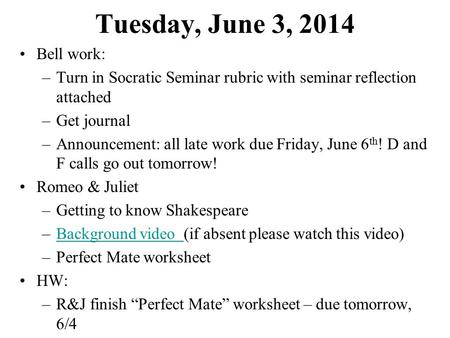 Tuesday, June 3, 2014 Bell work: –Turn in Socratic Seminar rubric with seminar reflection attached –Get journal –Announcement: all late work due Friday,