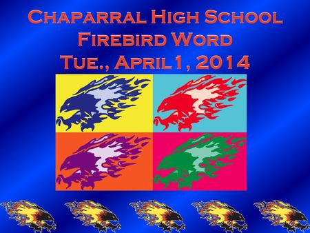 Chaparral High School Firebird Word Tue., April1, 2014.