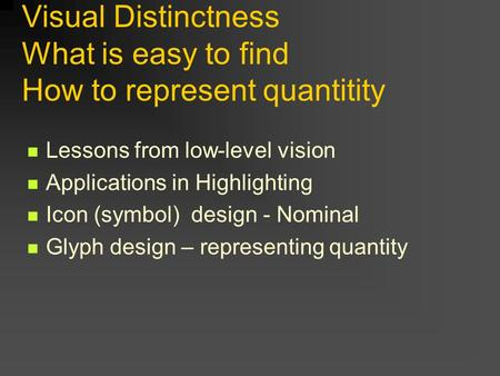 Visual Distinctness What is easy to find How to represent quantitity Lessons from low-level vision Applications in Highlighting Icon (symbol) design -