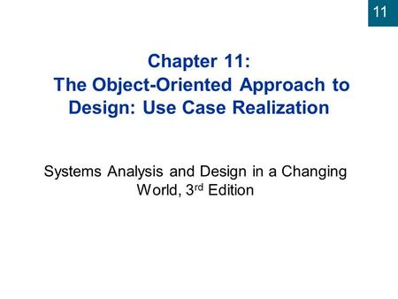 11 Chapter 11: The Object-Oriented Approach to Design: Use Case Realization Systems Analysis and Design in a Changing World, 3 rd Edition.