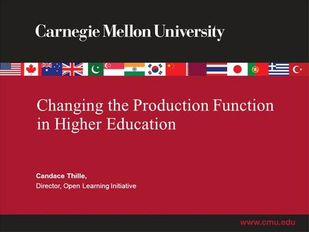 Changing the Production Function in Higher Education Candace Thille, Director, Open Learning Initiative.