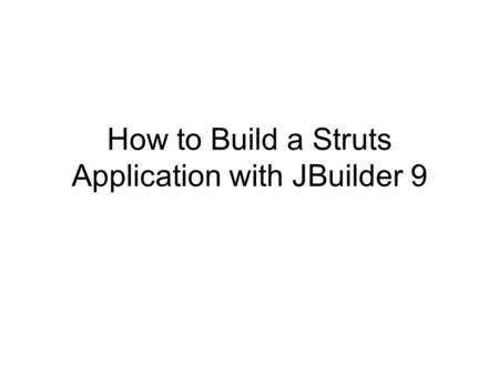 How to Build a Struts Application with JBuilder 9.