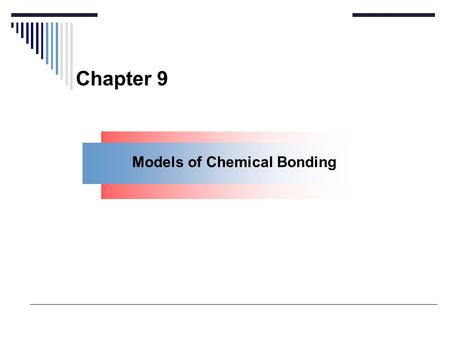 Chapter 9 Models of Chemical Bonding. A general comparison of metals and nonmetals. Figure 9.1 Astatine may be a metalloid but it is radioactive.