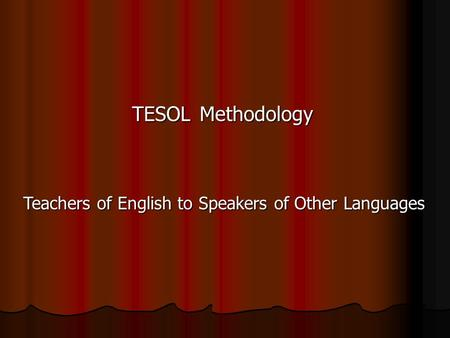TESOLMethodology Teachers of English to Speakers of Other Languages.