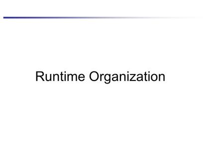 Runtime Organization. 2 Overview Program Organization Memory pools –Static –Automatic –Dynamic Activation Records Parameter Passing Modes Symbol Table.