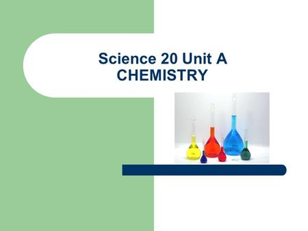 Science 20 Unit A CHEMISTRY