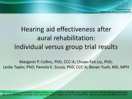 This article and any supplementary material should be cited as follows: Collins MP, Liu CF, Taylor L, Souza PE, Yueh B. Hearing aid effectiveness after.