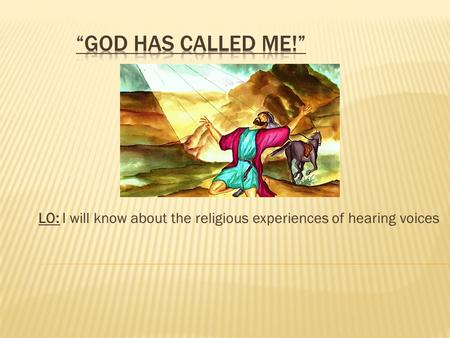 LO: I will know about the religious experiences of hearing voices.