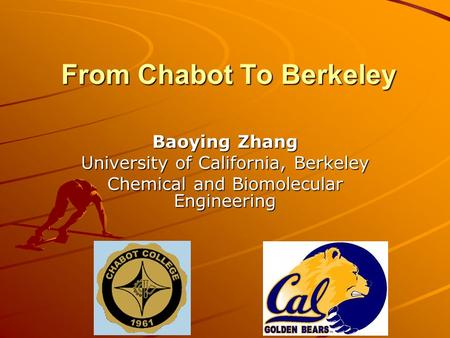 From Chabot To Berkeley Baoying Zhang University of California, Berkeley Chemical and Biomolecular Engineering.