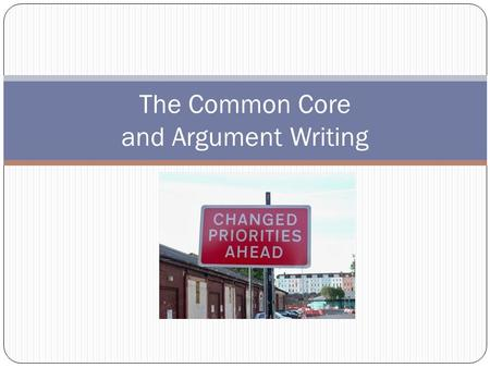 The Common Core and Argument Writing. Persuasion vs. Argument Ethos (author credibility) Pathos (emotional appeals) Persuasion Logos (logical appeals)