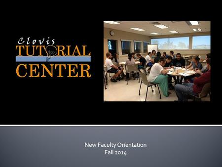 New Faculty Orientation Fall 2014.  Brief History of the Tutorial Center  Impact of Services  Overview of Services  Publications  Student/Instructor.