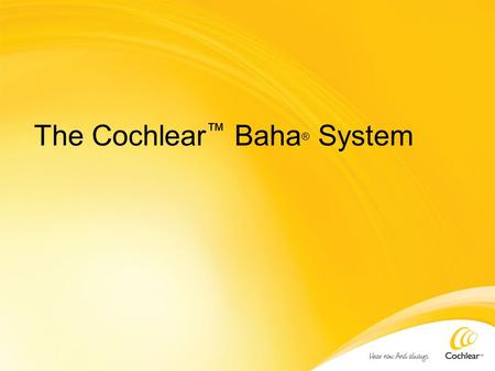The Cochlear ™ Baha ® System. Agenda Who is a Baha ® candidate? Baha implant basics Baha sound processors The implantation process Next steps.