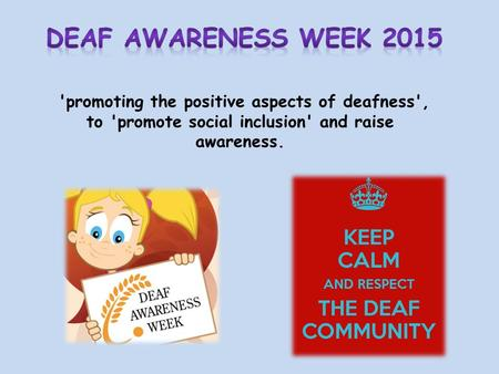 'promoting the positive aspects of deafness', to 'promote social inclusion' and raise awareness.