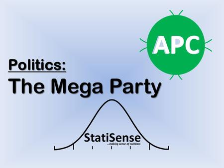 Politics: The Mega Party APC. ACN ANPP APGA CPC APC All Progressive Congress The Mega Party Action Congress of Nigeria All Nigeria Peoples Party All Progressive.