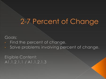  Percent of Change – the ratio of the change in an amount to the original amount expressed as a percent.  Percent of Increase – the new number is greater.