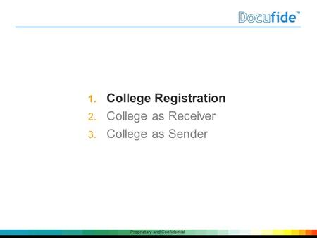 Proprietary and Confidential 1. College Registration 2. College as Receiver 3. College as Sender.