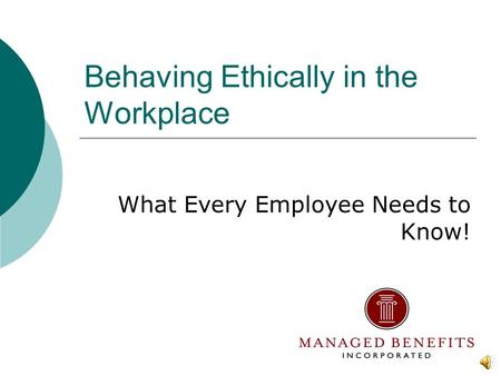 Behaving Ethically in the Workplace What Every Employee Needs to Know!