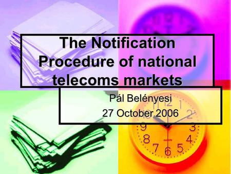 The Notification Procedure of national telecoms markets Pál Belényesi 27 October 2006.