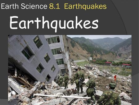 Earth Science 8.1 Earthquakes Earthquakes.  Each year more than 30,000 earthquakes happen worldwide. Most are minor and do very little damage.  Only.