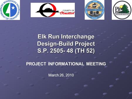 Elk Run Interchange Design-Build Project S.P. 2505- 48 (TH 52) Elk Run Interchange Design-Build Project S.P. 2505- 48 (TH 52) PROJECT INFORMATIONAL MEETING.