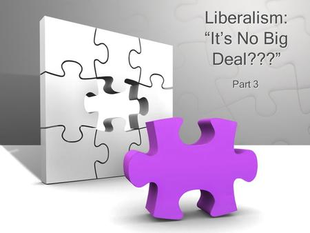 "Liberalism: ""It's No Big Deal???"" Part 3. Liberalism Minimizes Sin Sin separates us from GodSin separates us from God –Is 59:1-2; Rom 8:7-10 Liberalism."
