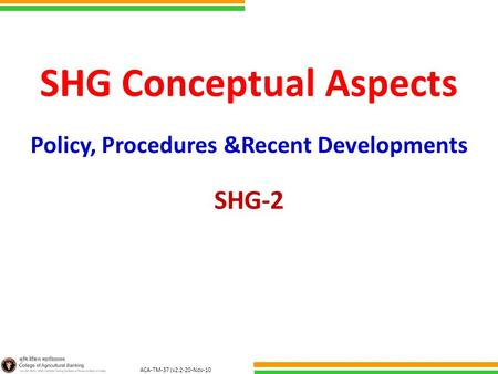 ACA-TM-37 (v2.2-20-Nov-10 ) SHG Conceptual Aspects Policy, Procedures &Recent Developments SHG-2.