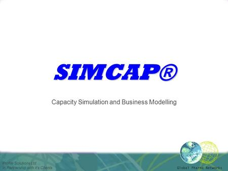 Profile Solutions Ltd. In Partnership with it's Clients SIMCAP® Capacity Simulation and Business Modelling.