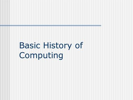 Basic History of Computing. Al-Khwarizmi written in 830, Hisab al-jabr w'al- muqabalathe al- jabr; in the title we get algebra developed the concept.