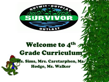 Welcome to 4 th Grade Curriculum Ms. Sims, Mrs. Carstarphen, Ms. Hodge, Ms. Walker.