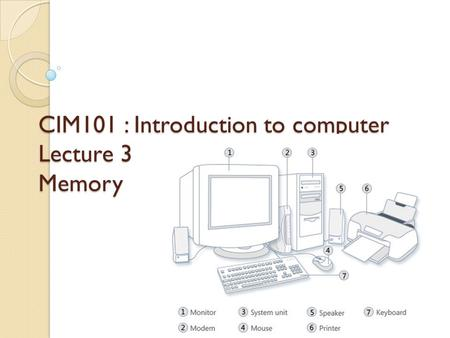 CIM101 : Introduction to computer Lecture 3 Memory.