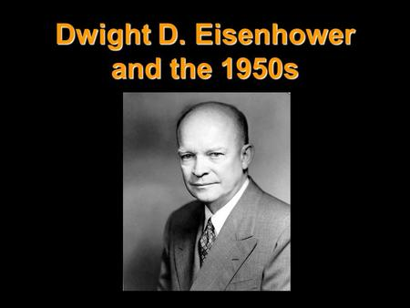 Dwight D. Eisenhower and the 1950s. I. Election of 1952 A. Democratic candidate: Adlai Stevenson B. Republican candidate: Dwight D. Eisenhower (VP) Richard.