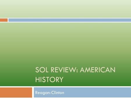 SOL REVIEW: AMERICAN HISTORY Reagan-Clinton. The supply side economics of President Ronald Reagan and President George Bush favored 1.raising tariffs.