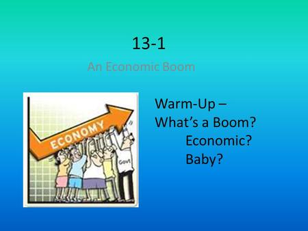 13-1 An Economic Boom Warm-Up – What's a Boom? Economic? Baby?