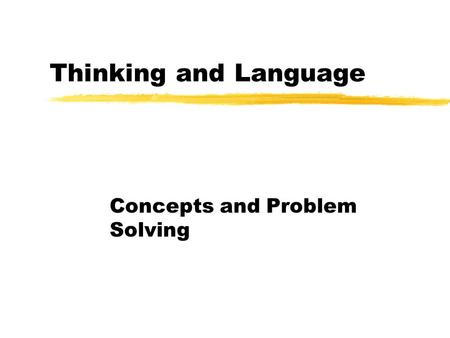 Thinking and Language Concepts and Problem Solving.