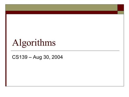 Algorithms CS139 – Aug 30, 2004. Problem Solving Your roommate, who is taking CS139, is in a panic. He is worried that he might lose his financial aid.