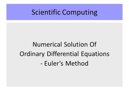 Scientific Computing Numerical Solution Of Ordinary Differential Equations - Euler's Method.