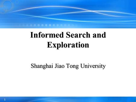 1 Shanghai Jiao Tong University Informed Search and Exploration.