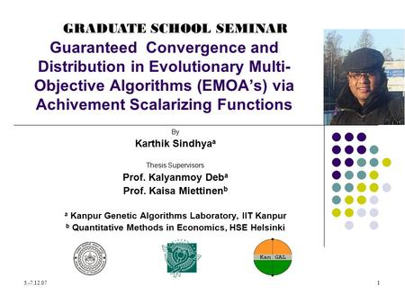 5.-7.12.071 Guaranteed Convergence and Distribution in Evolutionary Multi- Objective Algorithms (EMOA's) via Achivement Scalarizing Functions By Karthik.