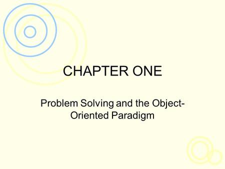 CHAPTER ONE Problem Solving and the Object- Oriented Paradigm.