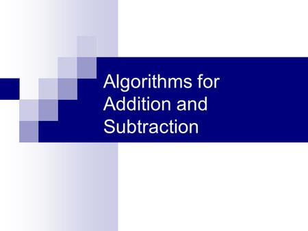 Algorithms for Addition and Subtraction. Children's first methods are admittedly inefficient. However, if they are free to do their own thinking, they.