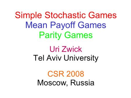 Uri Zwick Tel Aviv University Simple Stochastic Games Mean Payoff Games Parity Games TexPoint fonts used in EMF. Read the TexPoint manual before you delete.