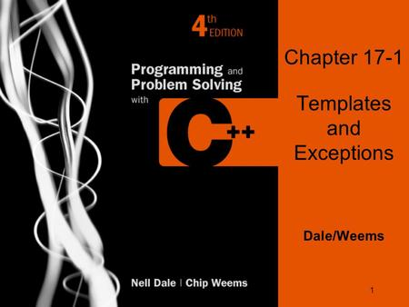 1 Chapter 17-1 Templates and Exceptions Dale/Weems.