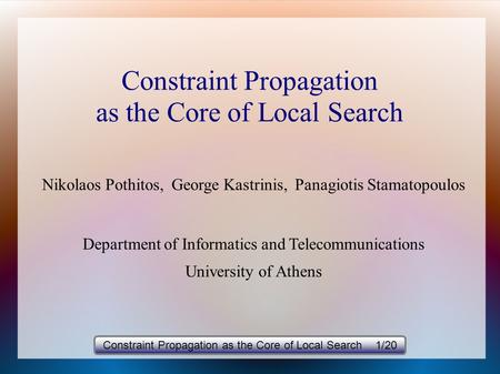 Constraint Propagation as the Core of Local Search Nikolaos Pothitos, George Kastrinis, Panagiotis Stamatopoulos Department of Informatics and Telecommunications.