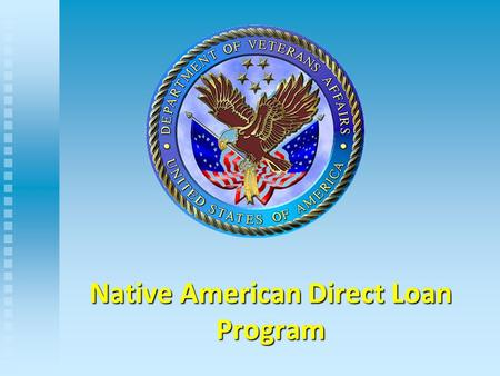 Native American Direct Loan Program. What Is A VA Direct Loan? The Department of Veterans Affairs serves as the principal lender and directly lends the.