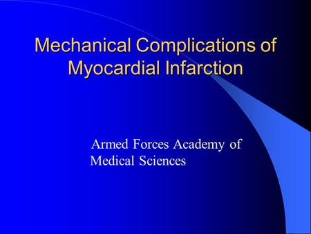 Mechanical Complications of Myocardial Infarction Armed Forces Academy of Medical Sciences.