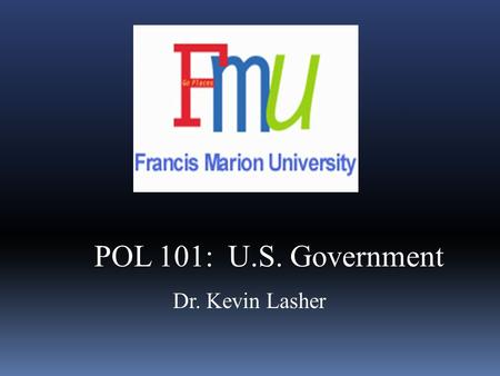 Dr. Kevin Lasher POL 101: U.S. Government. Definitions  Democracy – system of govt. in which the people rule, either directly or indirectly  Republic.
