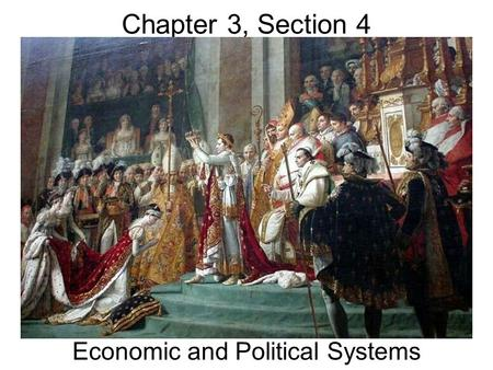 Chapter 3, Section 4 Economic and Political Systems.