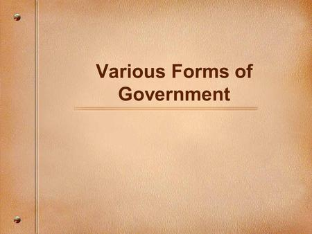 Various Forms of Government. Anarchy When there is an absence of government it is ______________.