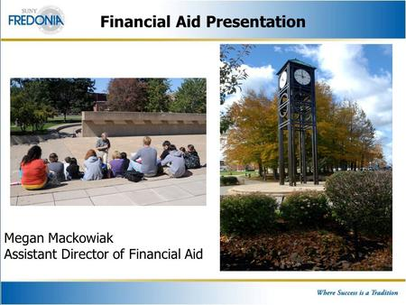 Financial Aid Presentation Megan Mackowiak Assistant Director of Financial Aid.