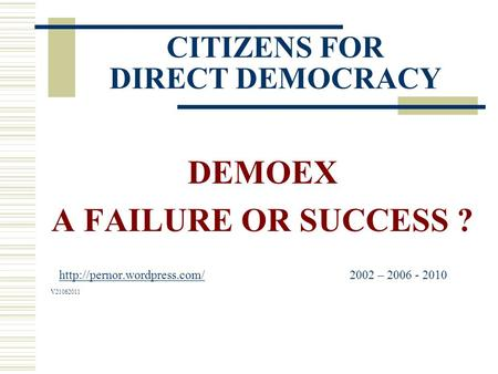 CITIZENS FOR DIRECT DEMOCRACY DEMOEX A FAILURE OR SUCCESS ?  – 2006 - 2010  V21062011.